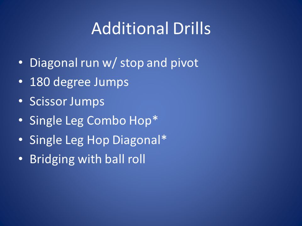 Additional Drills Diagonal run w/ stop and pivot 180 degree Jumps