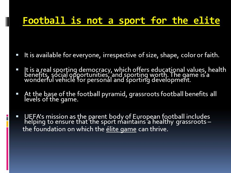 Football is not a sport for the elite