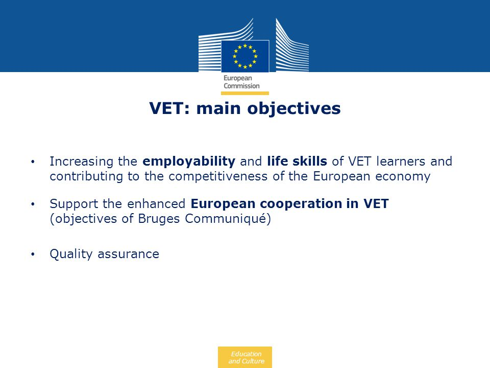 VET: main objectives Increasing the employability and life skills of VET learners and contributing to the competitiveness of the European economy.