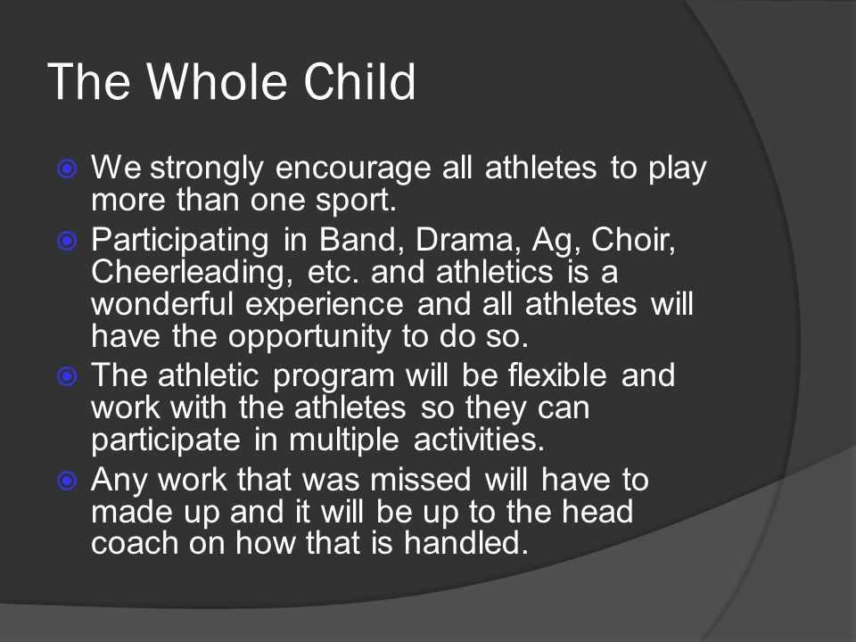 The Whole Child We strongly encourage all athletes to play more than one sport.
