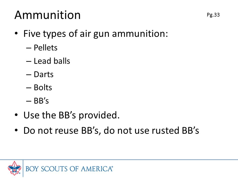 Ammunition Five types of air gun ammunition: Use the BB's provided.