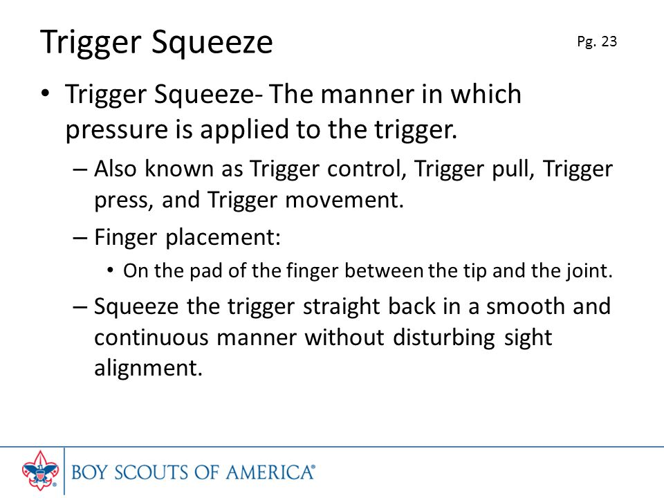 Trigger Squeeze Pg. 23. Trigger Squeeze- The manner in which pressure is applied to the trigger.