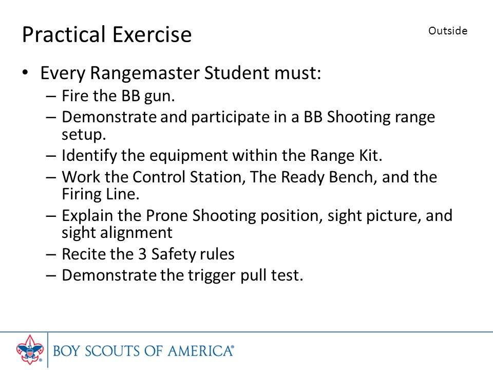 Practical Exercise Every Rangemaster Student must: Fire the BB gun.