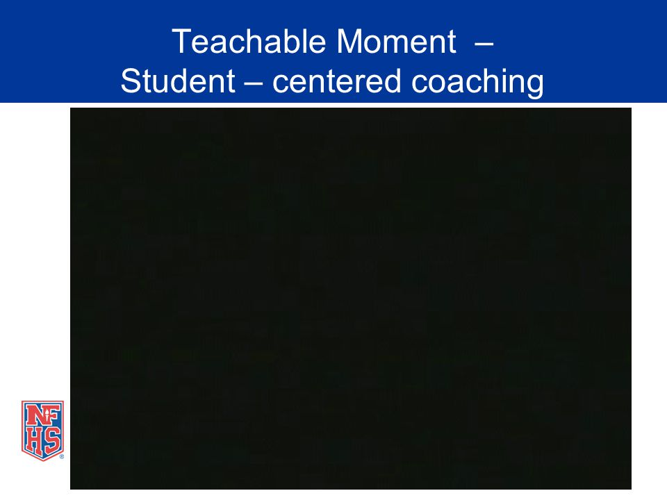 Teachable Moment – Student – centered coaching