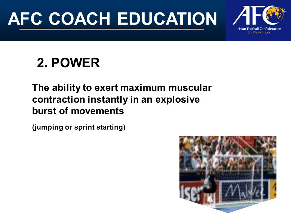 2. POWER The ability to exert maximum muscular contraction instantly in an explosive burst of movements.