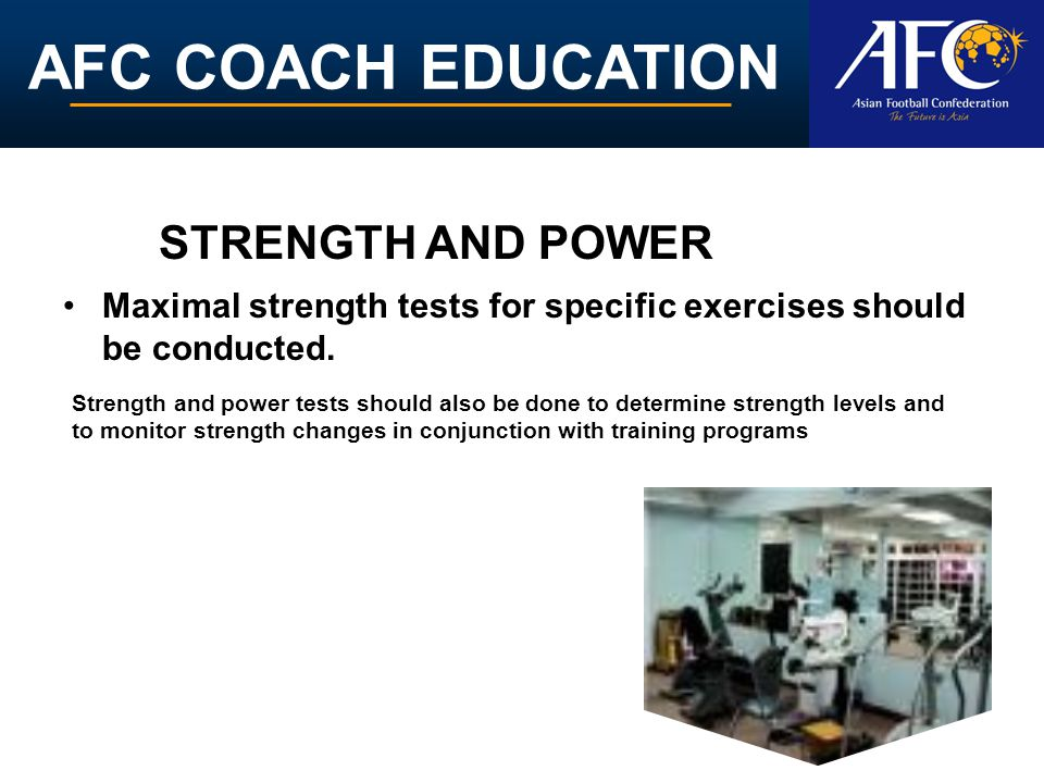 STRENGTH AND POWER Maximal strength tests for specific exercises should be conducted.