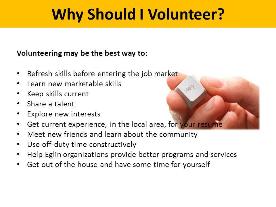 Why Should I Volunteer Volunteering may be the best way to: