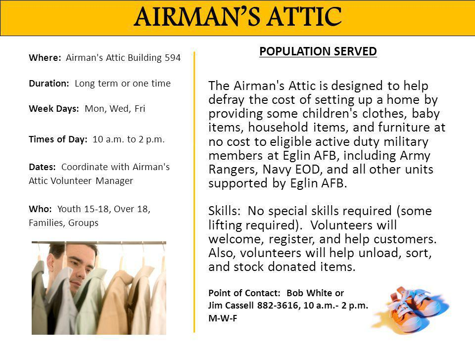 AIRMAN'S ATTIC Where: Airman s Attic Building 594 Duration: Long term or one time Week Days: Mon, Wed, Fri.
