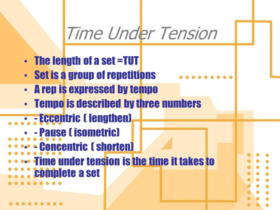 Time Under Tension The length of a set =TUT