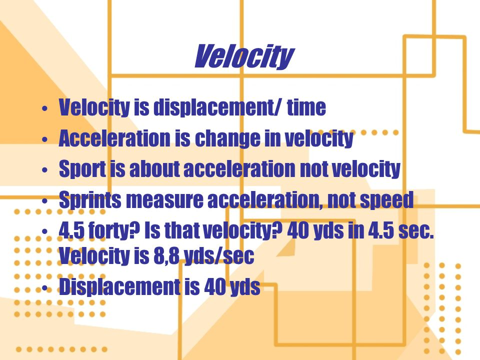 Velocity Velocity is displacement/ time