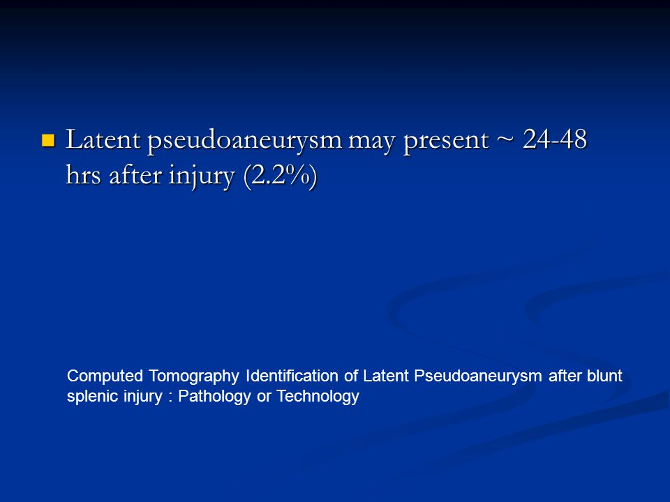 Latent pseudoaneurysm may present ~ 24-48 hrs after injury (2.2%)