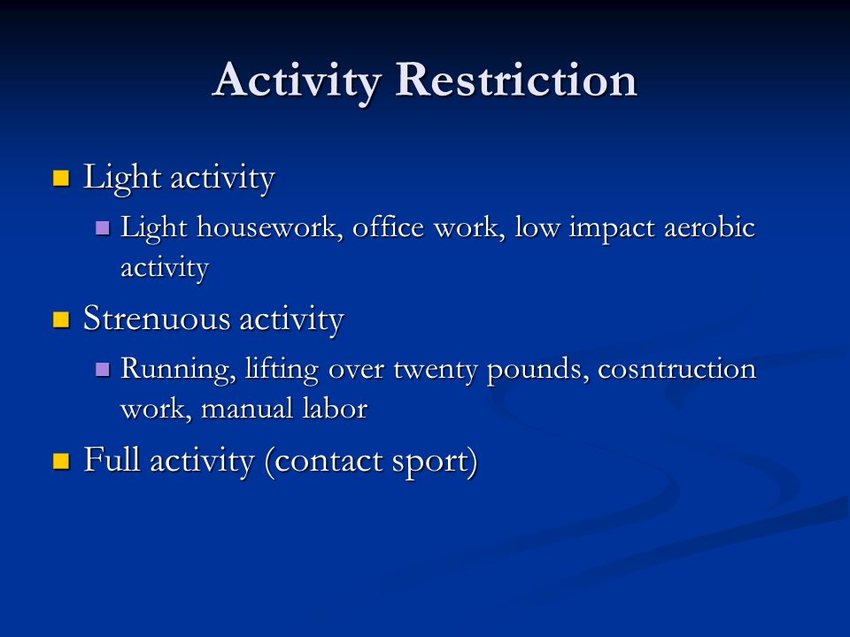 Activity Restriction Light activity Strenuous activity