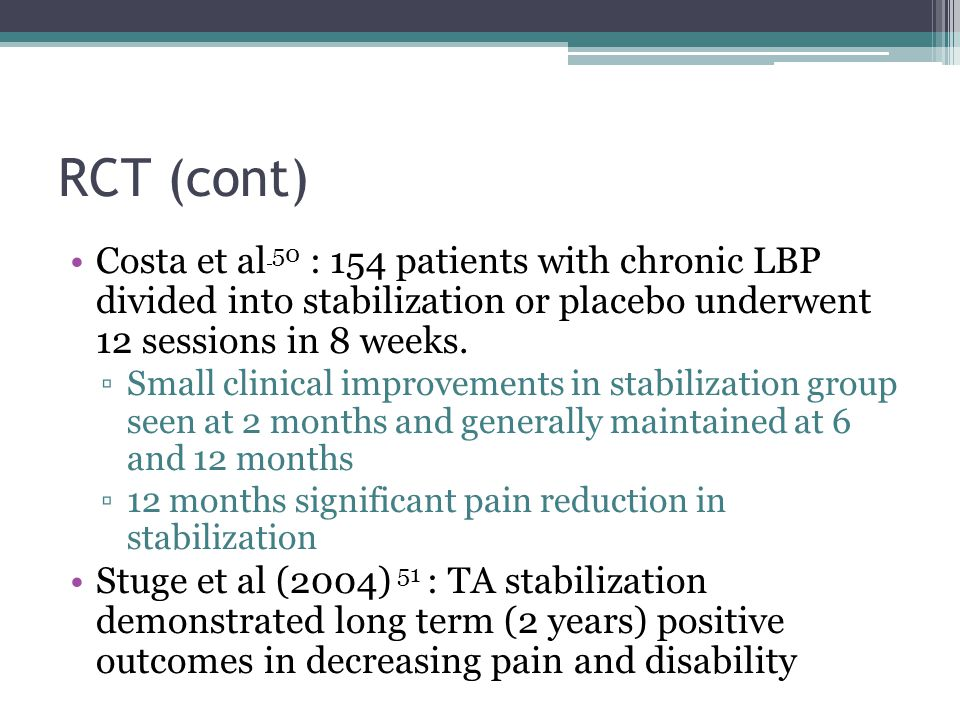 RCT (cont) Costa et al 50 : 154 patients with chronic LBP divided into stabilization or placebo underwent 12 sessions in 8 weeks.