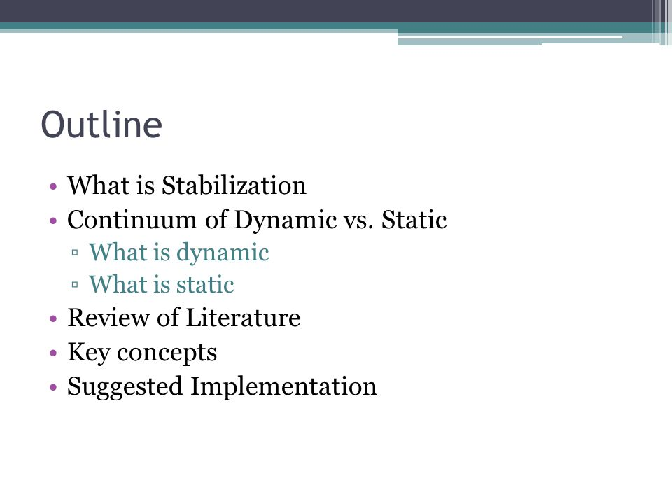 Outline What is Stabilization Continuum of Dynamic vs. Static