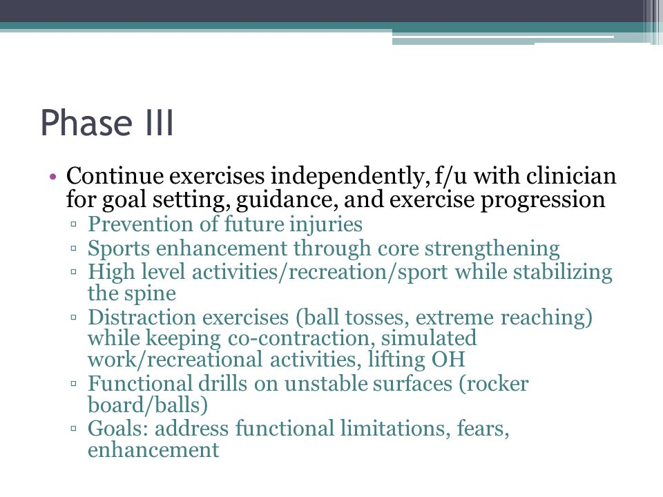 Phase III Continue exercises independently, f/u with clinician for goal setting, guidance, and exercise progression.