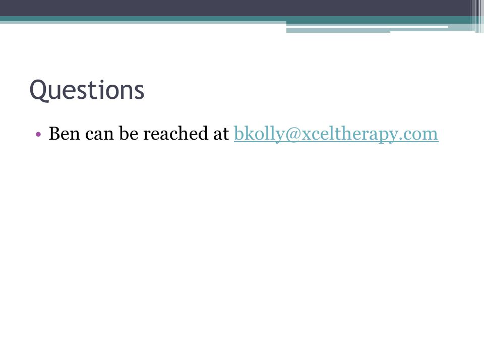 Questions Ben can be reached at bkolly@xceltherapy.com