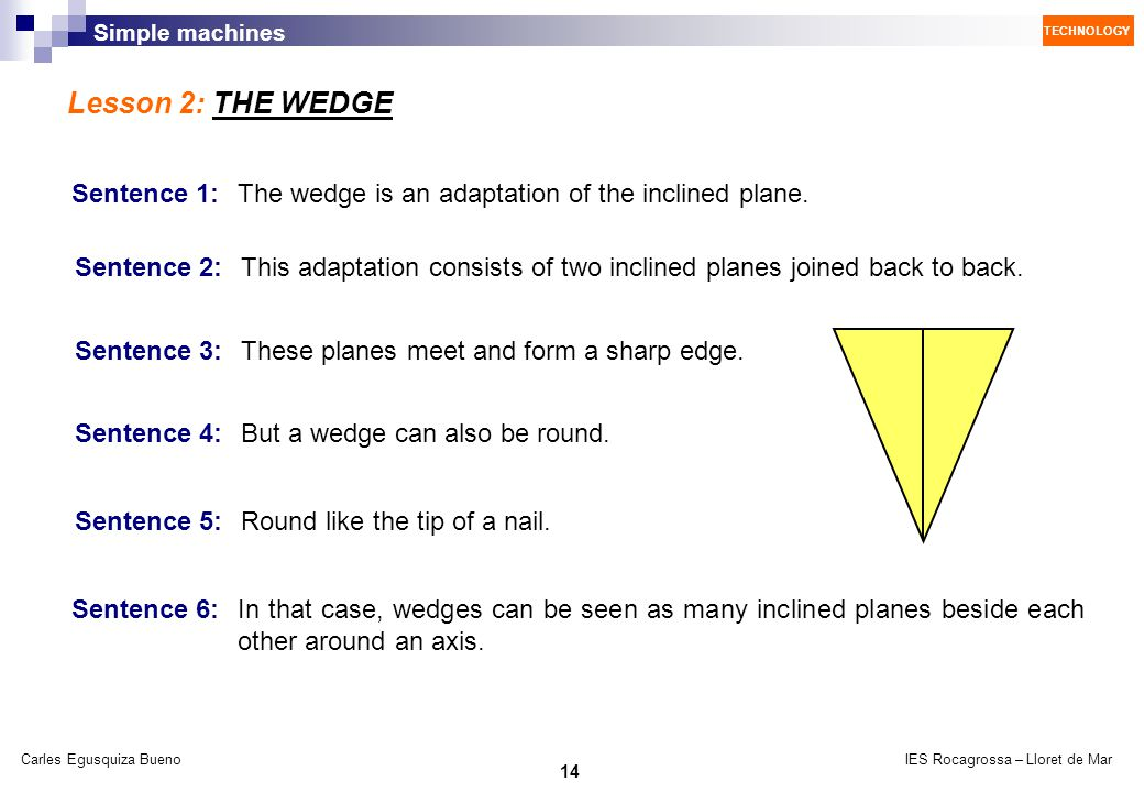 Lesson 2: THE WEDGE Sentence 1: The wedge is an adaptation of the inclined plane.