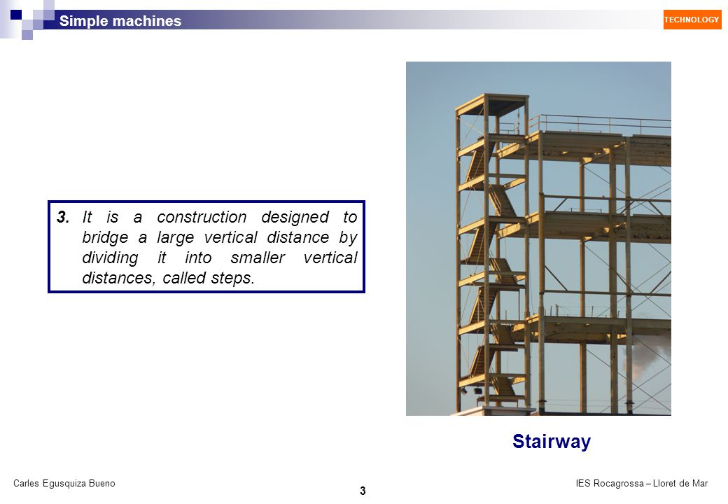 3. It is a construction designed to bridge a large vertical distance by dividing it into smaller vertical distances, called steps.