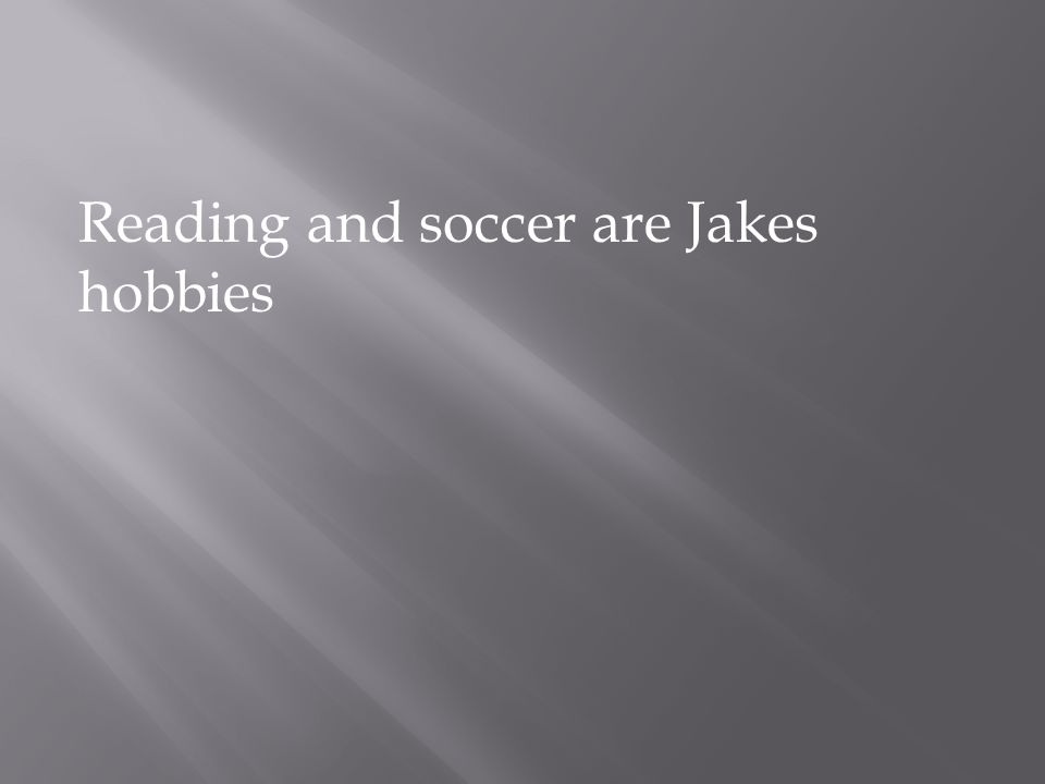 Reading and soccer are Jakes hobbies