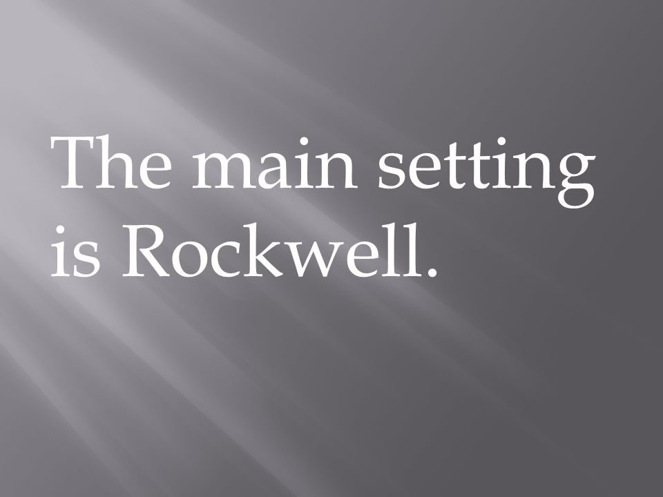 The main setting is Rockwell.