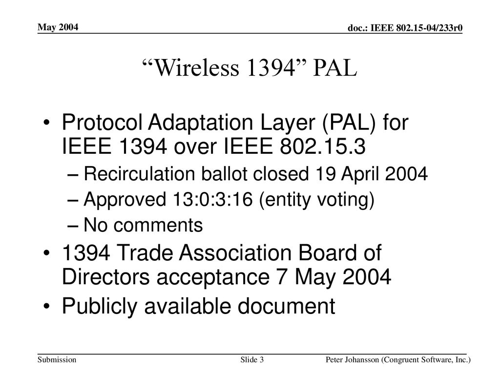 May 2004 Wireless 1394 PAL. Protocol Adaptation Layer (PAL) for IEEE 1394 over IEEE Recirculation ballot closed 19 April