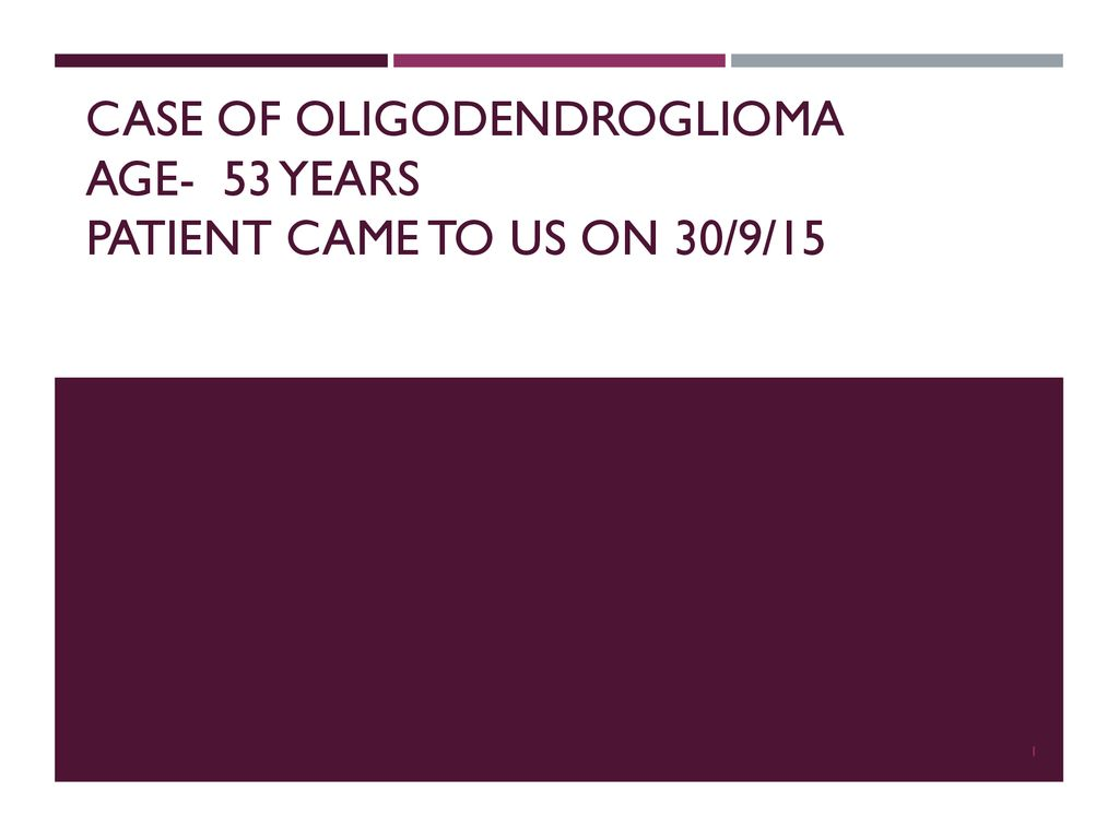 Case of oligodendroglioma age- 53 years patient came to us on 30/9