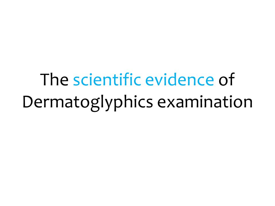 The scientific evidence of Dermatoglyphics examination