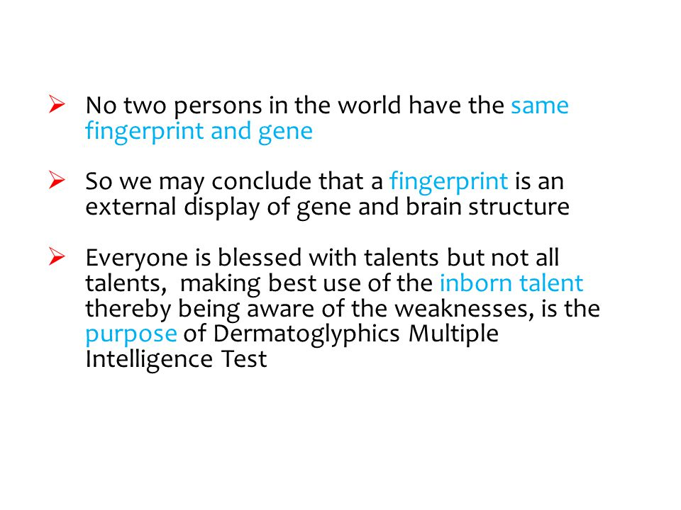No two persons in the world have the same fingerprint and gene