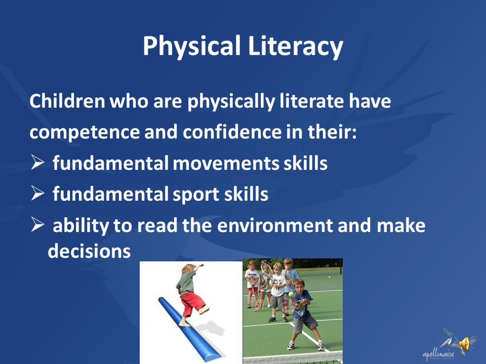Physical Literacy Children who are physically literate have