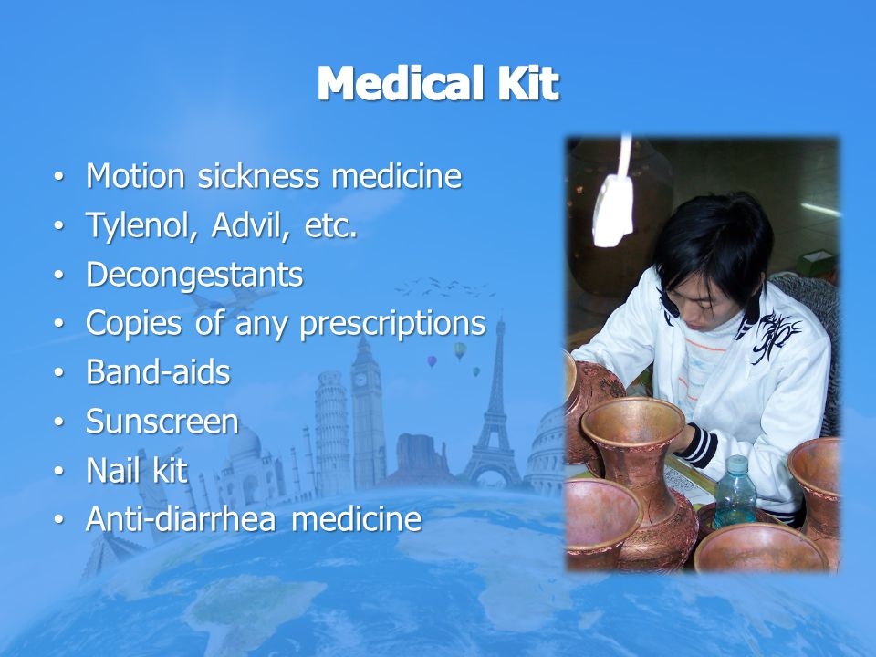 Medical Kit Motion sickness medicine Tylenol, Advil, etc.