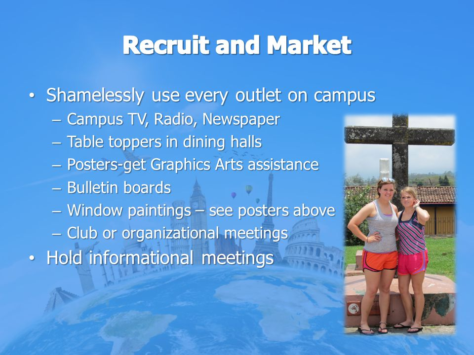 Recruit and Market Shamelessly use every outlet on campus