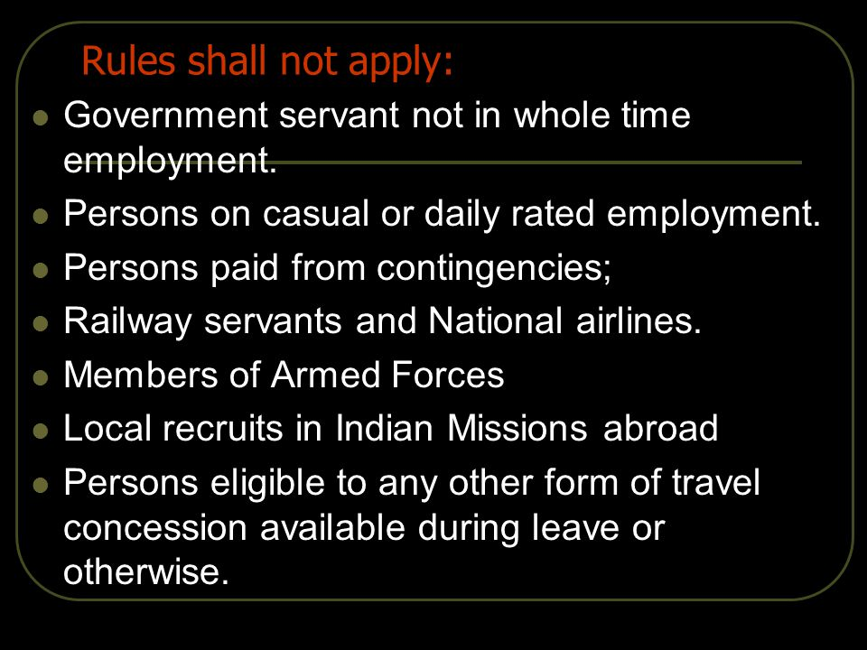 Rules shall not apply: Government servant not in whole time employment. Persons on casual or daily rated employment.
