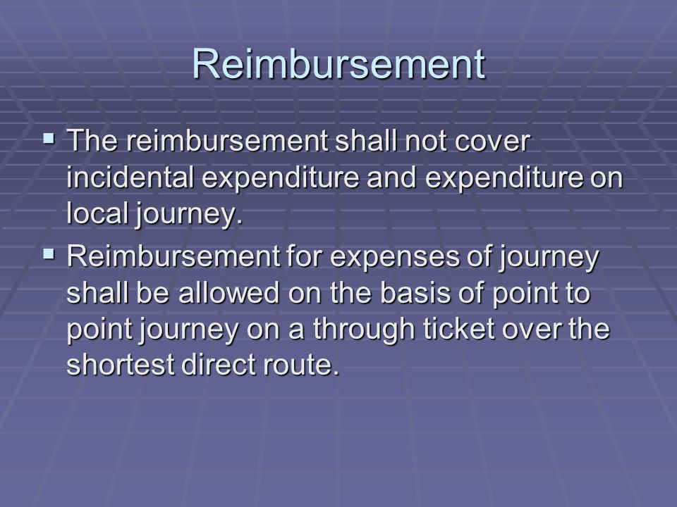 Reimbursement The reimbursement shall not cover incidental expenditure and expenditure on local journey.