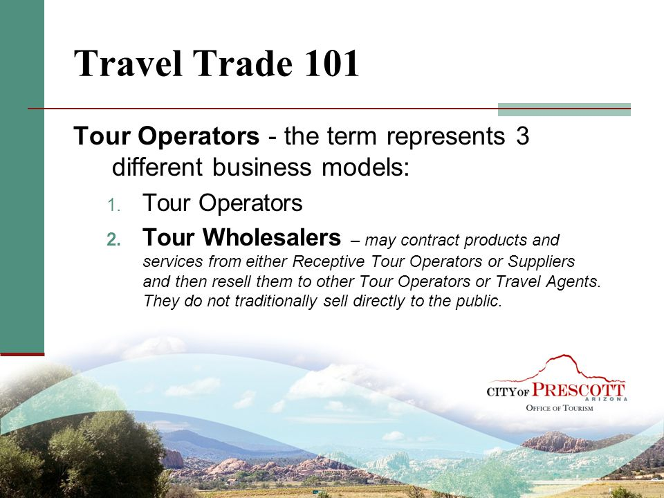 Travel Trade 101 Tour Operators - the term represents 3 different business models: Tour Operators.