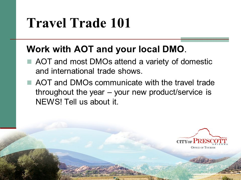 Travel Trade 101 Work with AOT and your local DMO.
