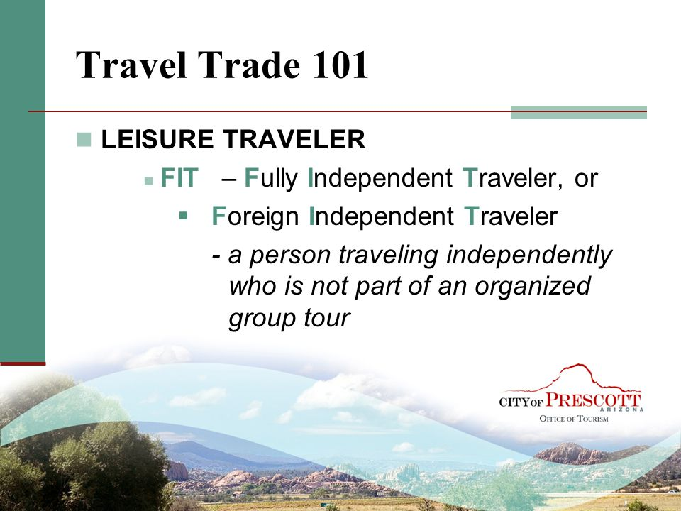 Travel Trade 101 LEISURE TRAVELER FIT – Fully Independent Traveler, or