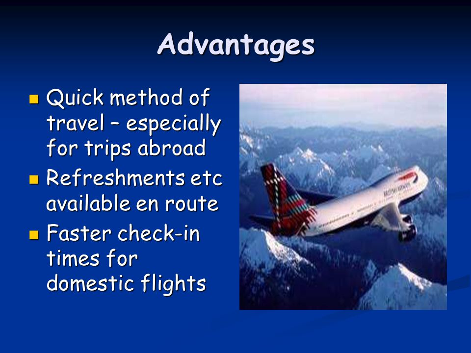Advantages Quick method of travel – especially for trips abroad