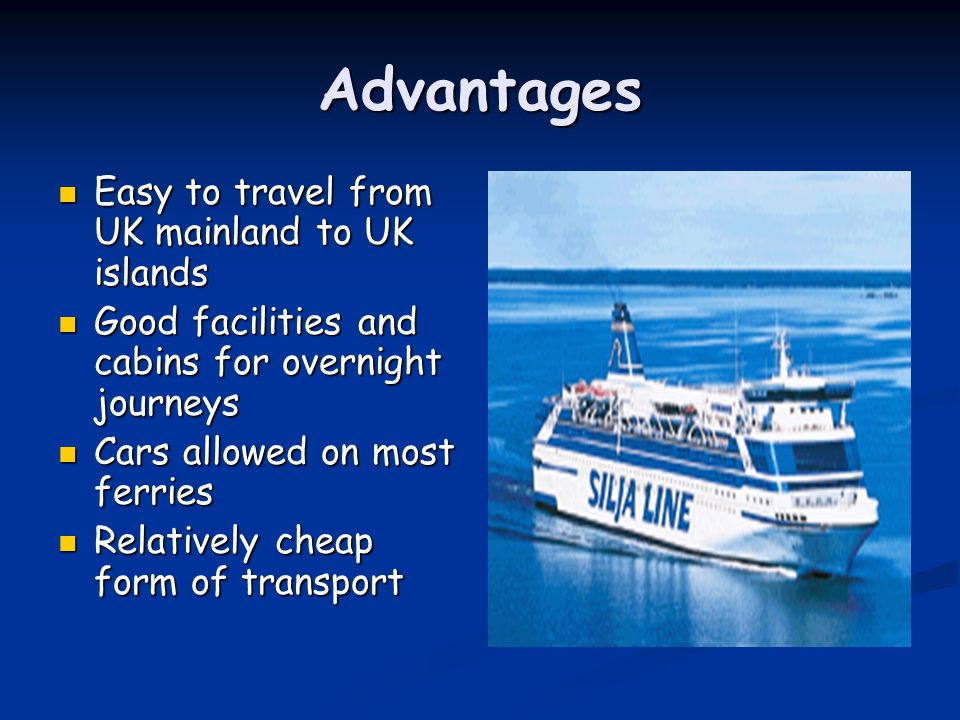 Advantages Easy to travel from UK mainland to UK islands