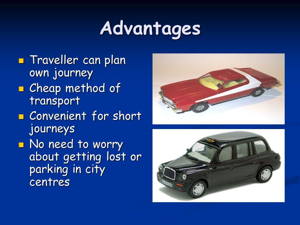 Advantages Traveller can plan own journey Cheap method of transport