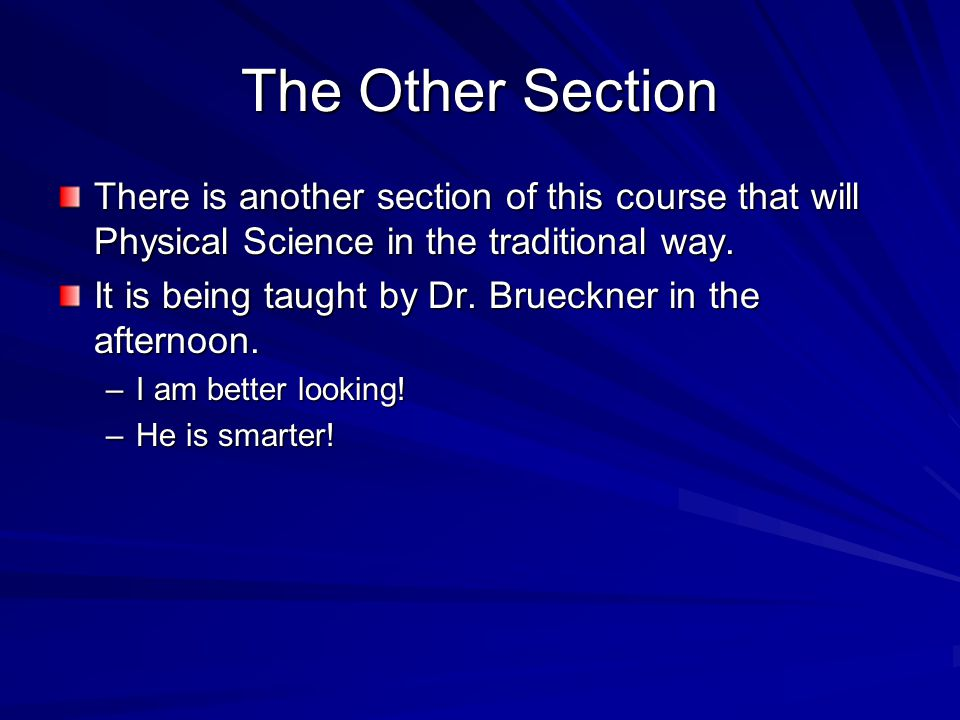 The Other Section There is another section of this course that will Physical Science in the traditional way.