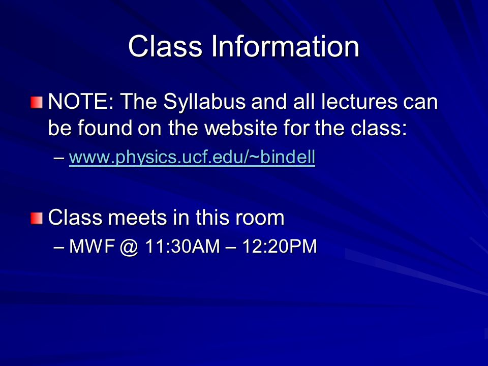 Class Information NOTE: The Syllabus and all lectures can be found on the website for the class: www.physics.ucf.edu/~bindell.