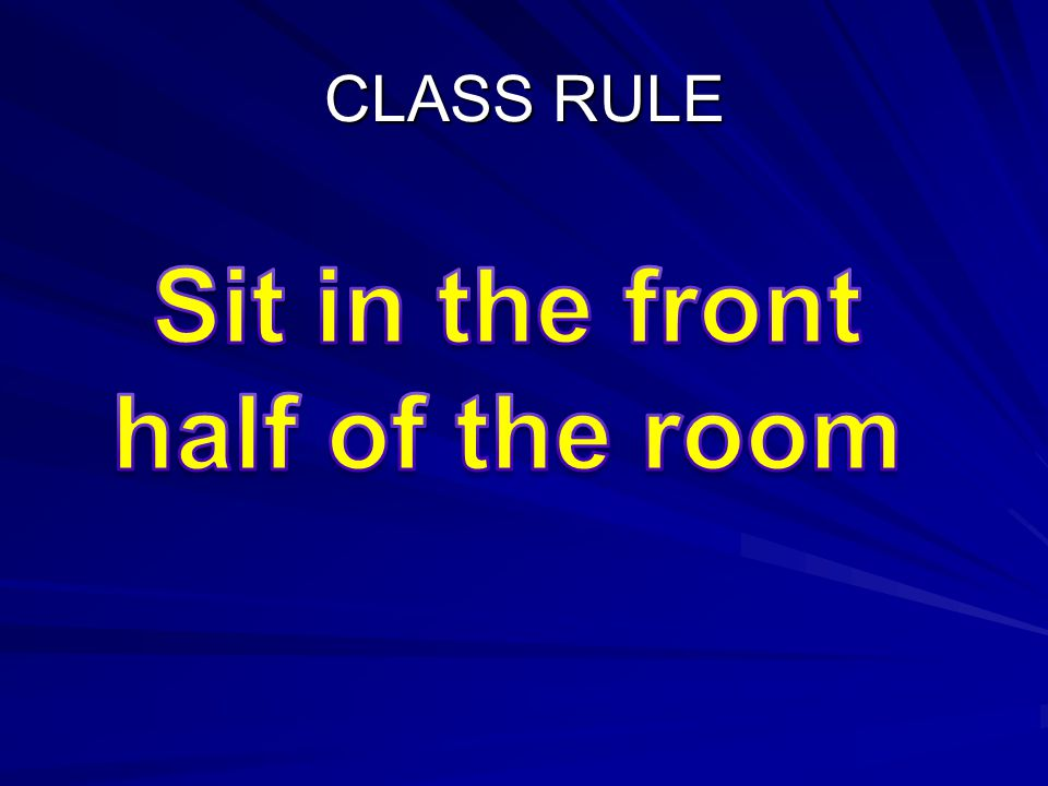Sit in the front half of the room