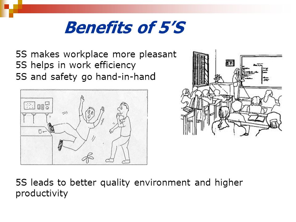 Benefits of 5'S 5S makes workplace more pleasant