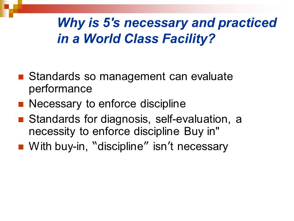 Why is 5 s necessary and practiced in a World Class Facility