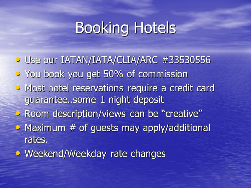 Booking Hotels Use our IATAN/IATA/CLIA/ARC #33530556