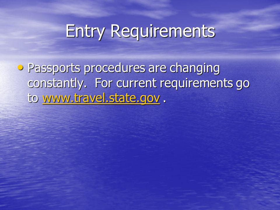 Entry Requirements Passports procedures are changing constantly.