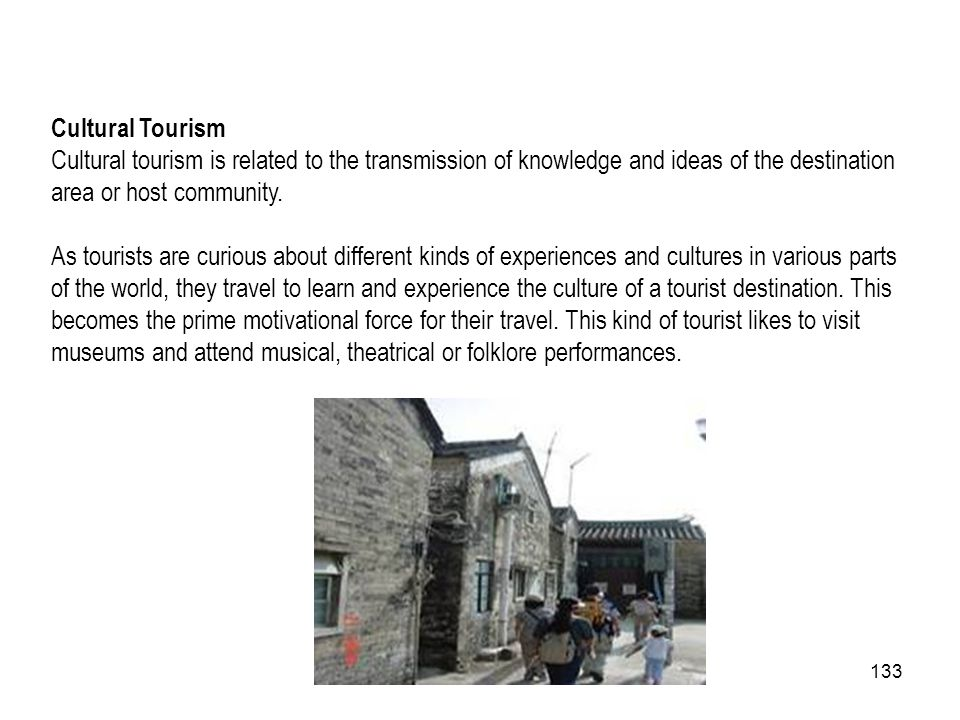 Cultural Tourism Cultural tourism is related to the transmission of knowledge and ideas of the destination area or host community.