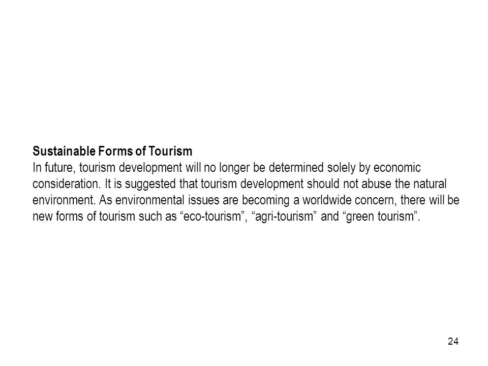 Sustainable Forms of Tourism In future, tourism development will no longer be determined solely by economic consideration.