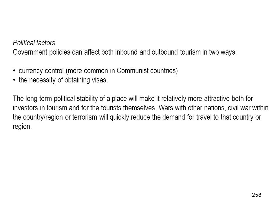 Political factors Government policies can affect both inbound and outbound tourism in two ways:
