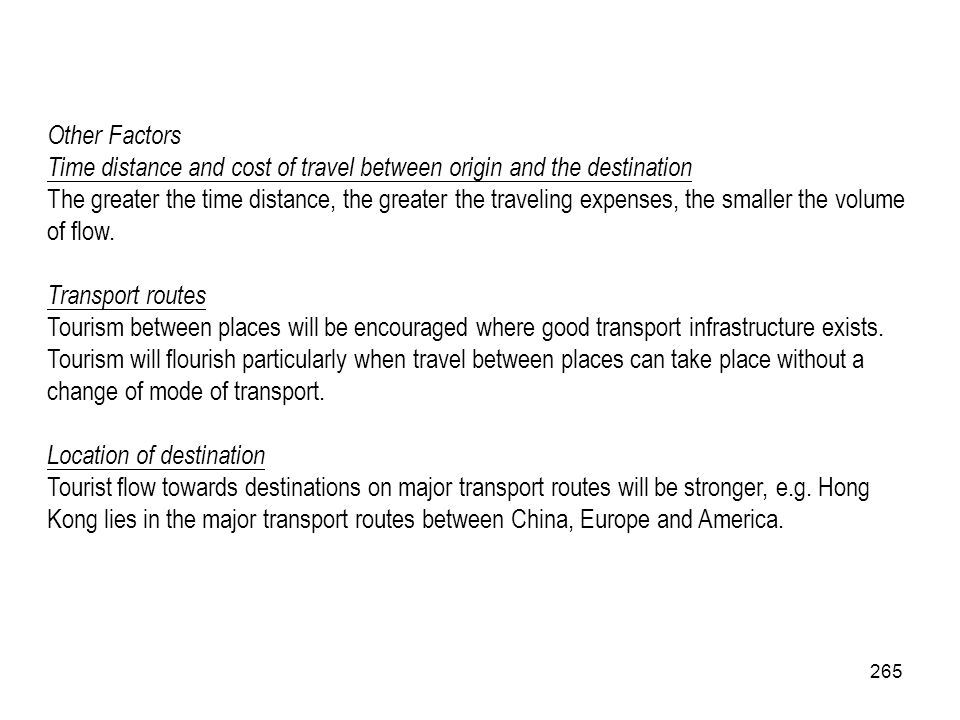Other Factors Time distance and cost of travel between origin and the destination.
